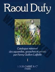 Catalogue Raisonné Des Aquarelles, Gouaches Et Pastels De Raoul Dufy - Tome 1